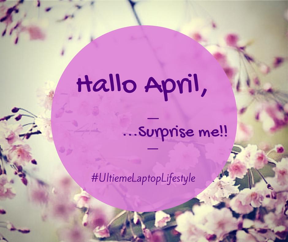 Hallo April, welke verrassingen heb je in petto?