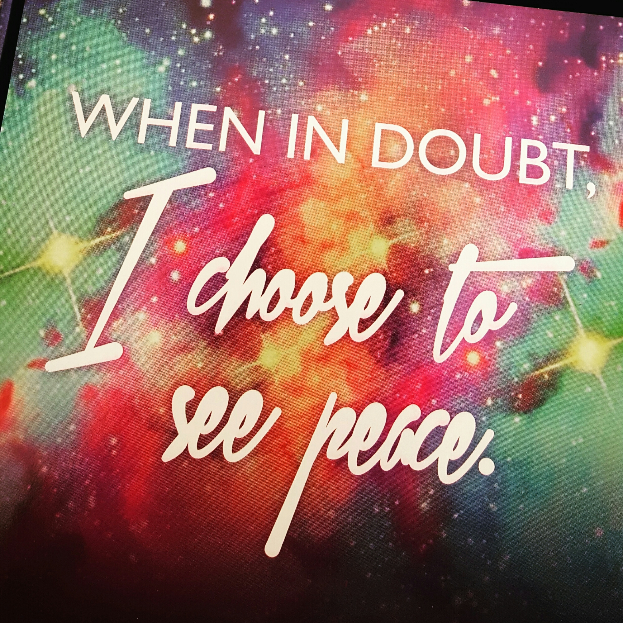 When in doubt I choose to see peace - Miracle Now