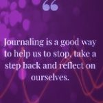 Quote: journaling is  a good way to help us stop, take a step back and reflect on ourselve - in paars